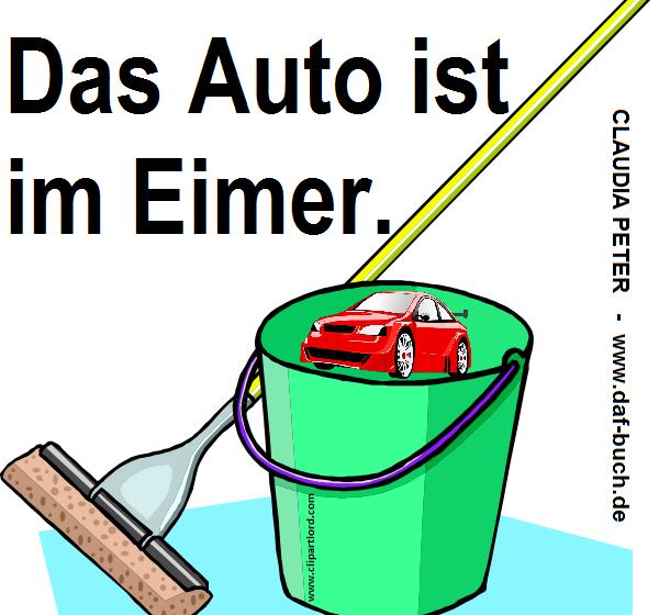 ضربالمثلهای آلمانی از کلودیا پتر:  DAS AUTO IST IM EIMER